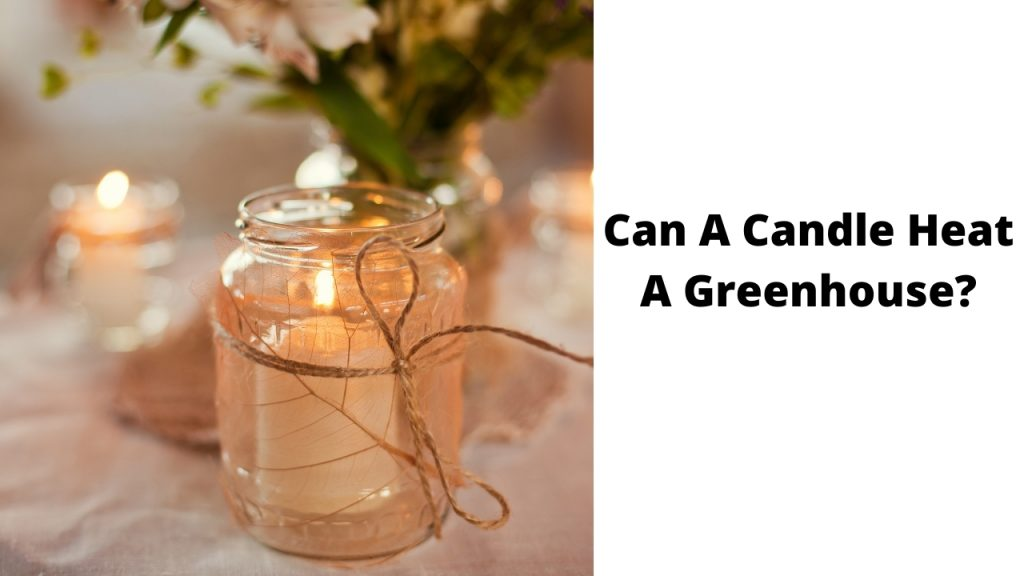 Can A Candle Heat A Greenhouse?