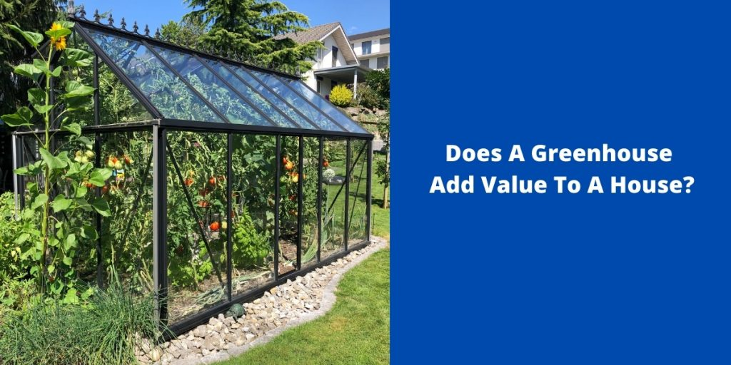 Does A Greenhouse Add Value To A House?